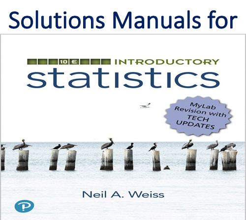 Solutions Manual for Introductory Statistics 10th Edition by Neil A. Weiss