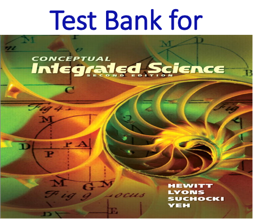 Test Bank for Conceptual Integrated Science 2nd Edition by Paul G. Hewitt, Suzanne A Lyons, John A. Suchocki, Jennifer Yeh