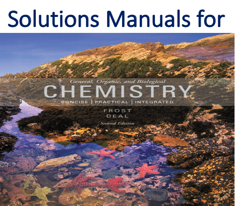 Solutions Manual for General Organic and Biological Chemistry 2nd Edition by Laura D. Frost, S. Todd Deal, Karen C. Timberlake