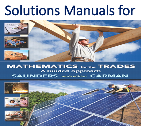 Solutions Manual for Mathematics for the Trades A Guided Approach 10th Edition by Hal M. Saunders, Robert A. Carman