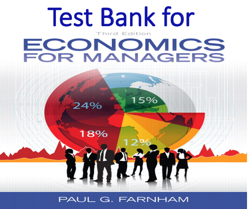 Test Bank for Economics for Managers 3rd Edition by Paul G. Farnham