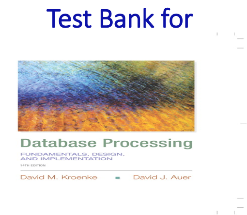 Test bank for Database Processing Fundamentals Design and Implementation 14th Edition by David M. Kroenke, David J. Aue