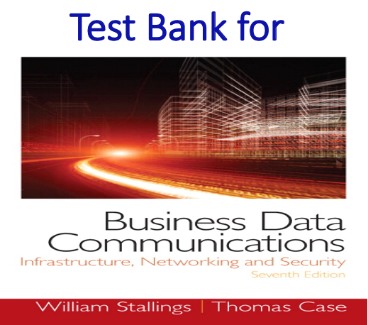 Test bank for Business Data Communications Infrastructure Networking and Security