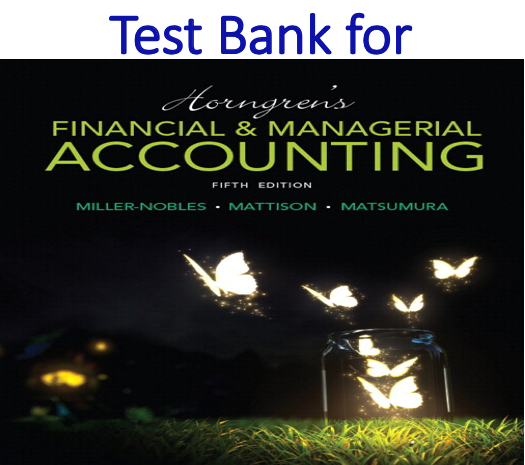 Test bank for Horngren's Financial & Managerial Accounting 5th Edition by Tracie L. Miller-Nobles, Brenda L. Mattison, Ella Mae Matsumura