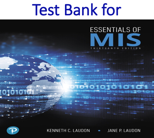 Test bank for Essentials of MIS 13th Edition by Kenneth C. Laudon, Jane P. Laudon