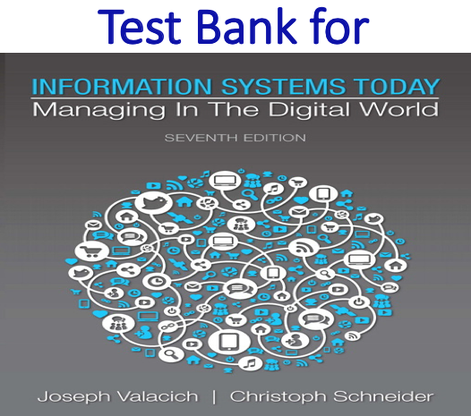 Test bank for Information Systems Today Managing in the Digital World 7th Edition by Joseph S. Valacich, Christoph Schneider