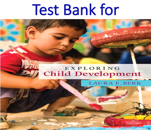 Test Bank for Exploring Child Development by Laura E. Berk