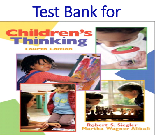 Test Bank for Children's Thinking 4th Edition by Robert Siegler, Martha W. Alibali
