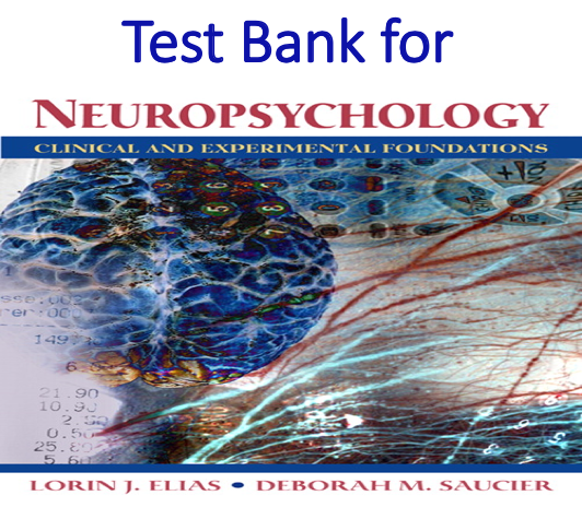 Test Bank for Neuropsychology Clinical and Experimental Foundations by Lorin Elias, Deborah Saucier