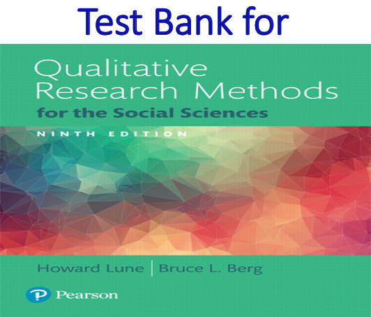 Test Bank for Qualitative Research Methods for the Social Sciences 9th Edition by Howard Lune, Bruce L. Berg