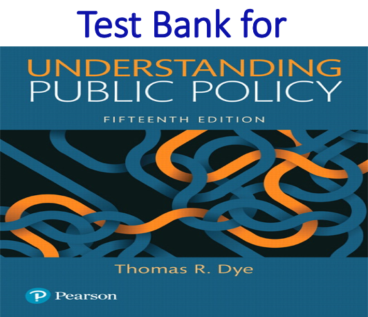 Test Bank for Understanding Public Policy 15th Edition