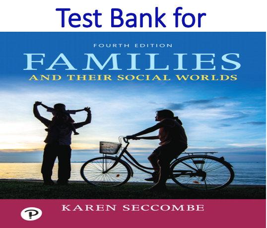 Test Bank for Families and Their Social Worlds 4th Edition