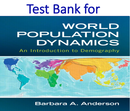 Test Bank for World Population Dynamics An Introduction to Demography by Barbara A. Anderson