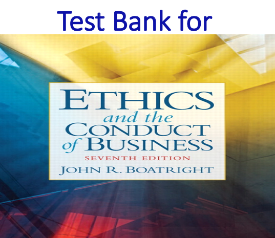 Test Bank for Ethics and the Conduct of Business 7th Edition