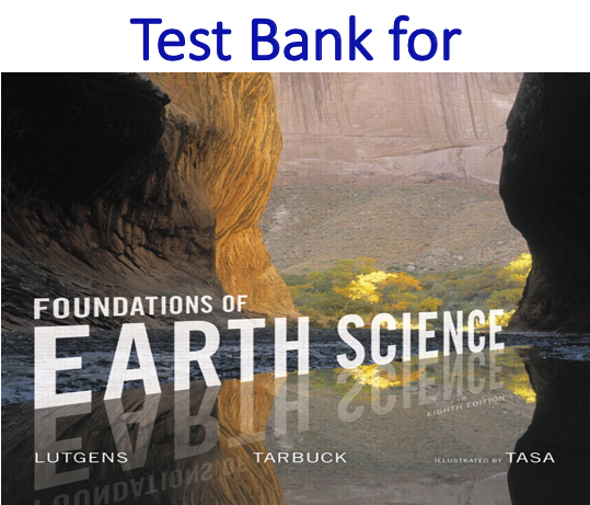 Test Bank for Foundations of Earth Science 8th Edition by Frederick K. Lutgens, Edward J. Tarbuck, Dennis G. Tasa