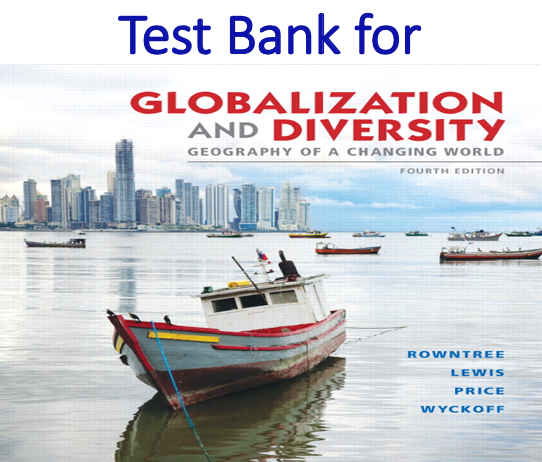 Test Bank for Globalization and Diversity Geography of a Changing World 4th Edition