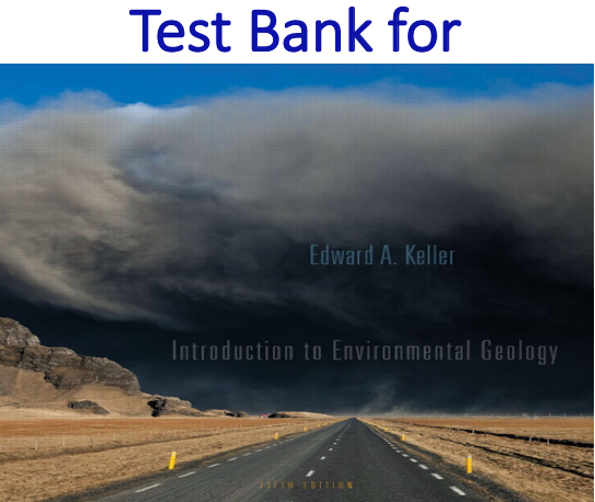 Test Bank for Introduction to Environmental Geology 5th Edition by KELLER