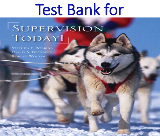 Test Bank for Supervision Today 7th Edition by Stephen Robbins, David A. DeCenzo, Robert M. Wolter
