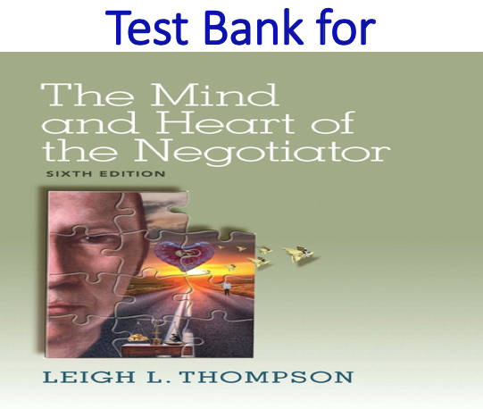 Test Bank for The Mind and Heart of the Negotiator 6th Edition by Leigh Thompson