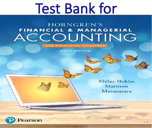Test Bank for Horngren's Financial & Managerial Accounting The Financial Chapters 6th Edition by Tracie L. Miller-Nobles, Brenda L. Mattison, Ella Mae Matsumura