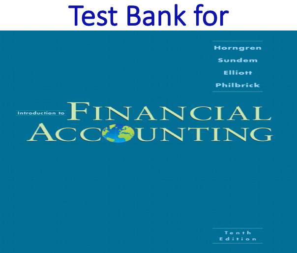 Test Bank for Introduction to Financial Accounting 10th Edition by Charles T. Horngren, Gary L. Sundem, John A. Elliott, Donna Philbrick