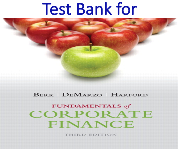 Test Bank for Fundamentals of Corporate Finance 3rd Edition by Jonathan Berk, Peter DeMarzo, Jarrad Harford