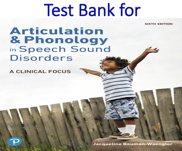 Test Bank for Articulation and Phonology in Speech Sound Disorders A Clinical Focus 6th Edition