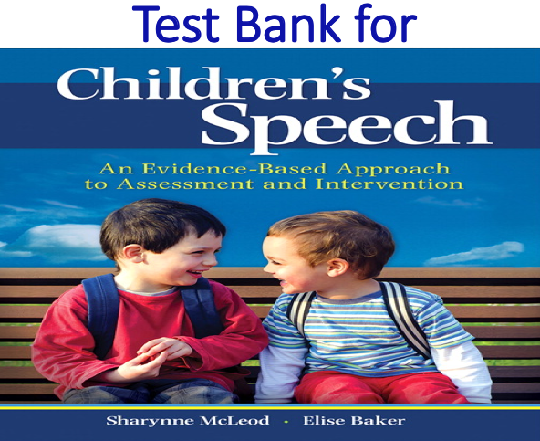 Test Bank for Children's Speech An Evidence-Based Approach to Assessment and Intervention
