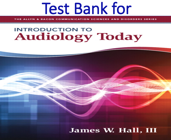 Test Bank for Introduction to Audiology Today by James W. Hall