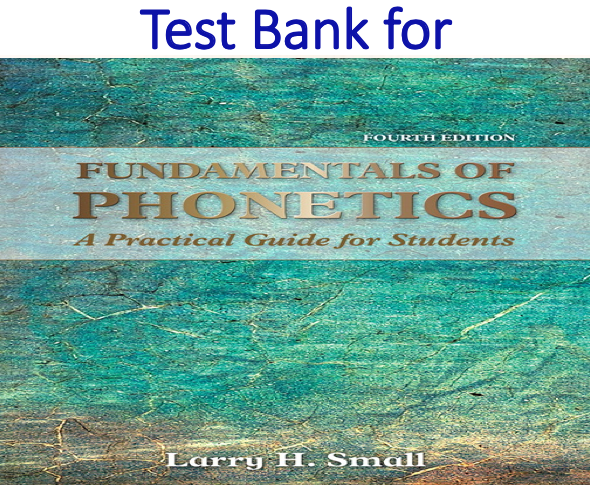 Test Bank for Fundamentals of Phonetics A Practical Guide for Students 4th Edition