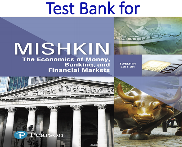 Test Bank for Economics of Money, Banking and Financial Markets 12th Edition