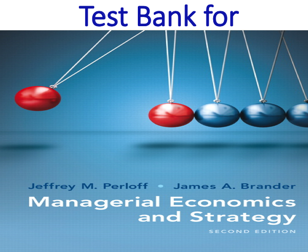 Test Bank for Managerial Economics and Strategy 2nd Edition by Jeffrey M. Perloff, James A. Brander