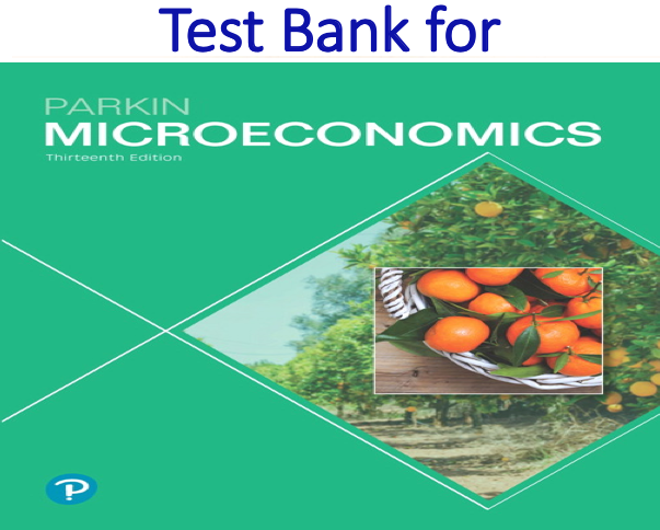 Test Bank for Microeconomics 13th Edition by Michael Parkin