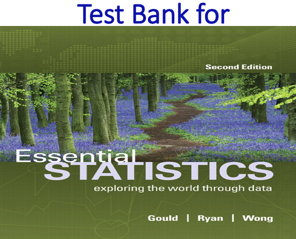 Test Bank for Essential Statistics 2nd Edition by Rob Gould, Colleen N. Ryan, Rebecca Wong