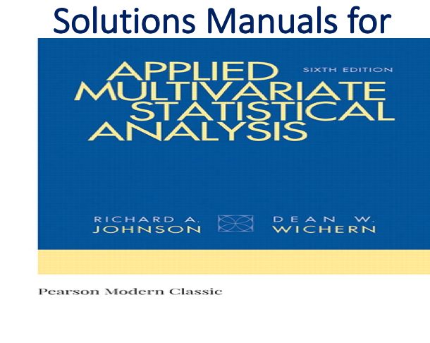 Solutions Manual for Applied Multivariate Statistical Analysis 6th Edition