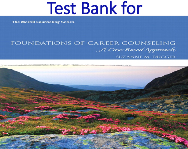 Test Bank for Foundations of Career Counseling A Case-Based Approach by Suzanne M. Dugger