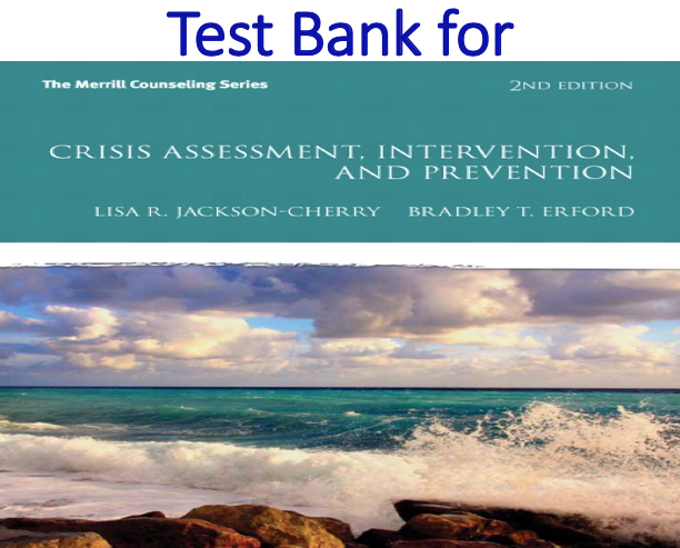 Test Bank for Crisis Assessment, Intervention, and Prevention 2nd Edition by Lisa R. Jackson-Cherry, Bradley T. Erford