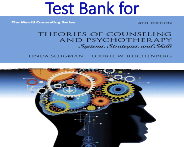 Test Bank for Theories of Counseling and Psychotherapy Systems, Strategies, and Skills 4th Edition by Linda W. Seligman, Lourie W. Reichenberg