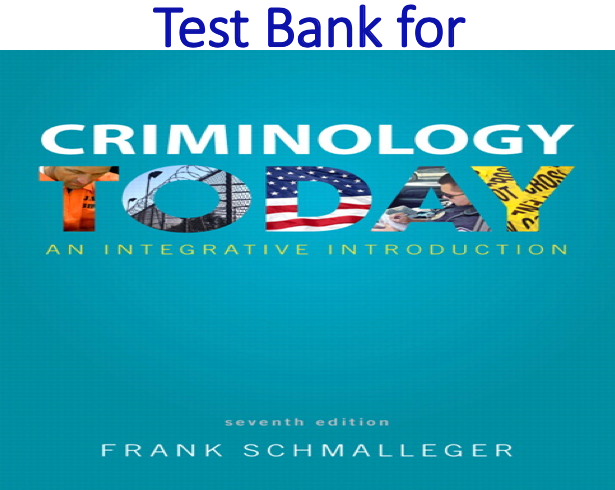 Test Bank for Criminology Today An Integrative Introduction 7th Edition by Frank Schmalleger