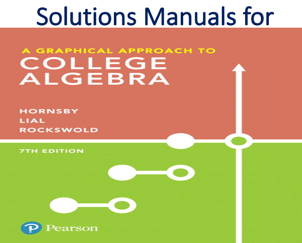 Solutions Manual for A Graphical Approach to College Algebra 7th Edition