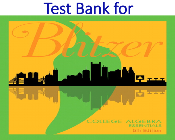 Test Bank for College Algebra Essentials 5th Edition by Robert F. Blitzer
