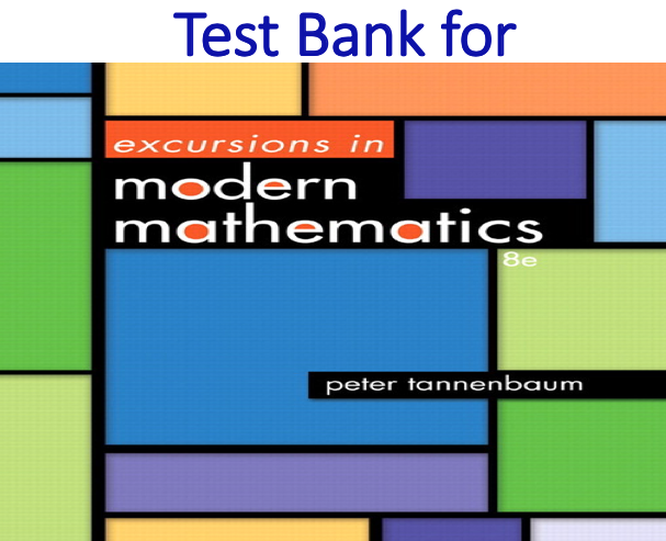 Test Bank for Excursions in Modern Mathematics 8th Edition by Peter Tannenbaum