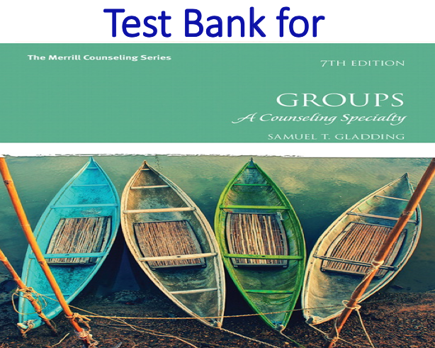 Test Bank for Groups A Counseling Specialty 7th Edition by Samuel T. Gladding