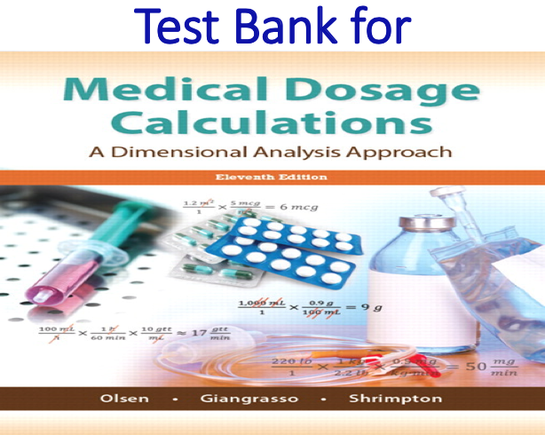 Test Bank for Medical Dosage Calculations 11th Edition by June L. Olsen, Emeritus, Anthony P Giangrasso, Dolores Shrimpton