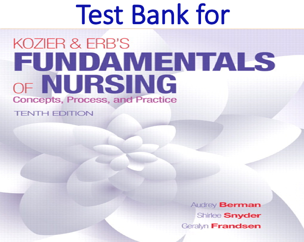 Test Bank for Kozier & Erb's Fundamentals of Nursing 10th Edition