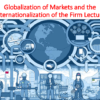 Globalization of Markets and the Internationalization of the Firm Lecture (International Business)