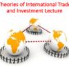 Theories of International Trade and Investment Lecture (International Business)