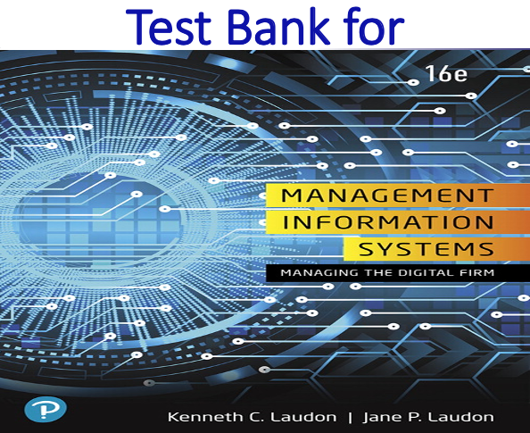 Test Bank for Management Information Systems Managing the Digital Firm 16th Edition by Kenneth C. Laudon, Jane P. Laudon