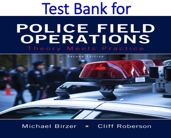 Test Bank for Police Field Operations Theory Meets Practice 2nd Edition by Michael Birzer, Cliff Roberson