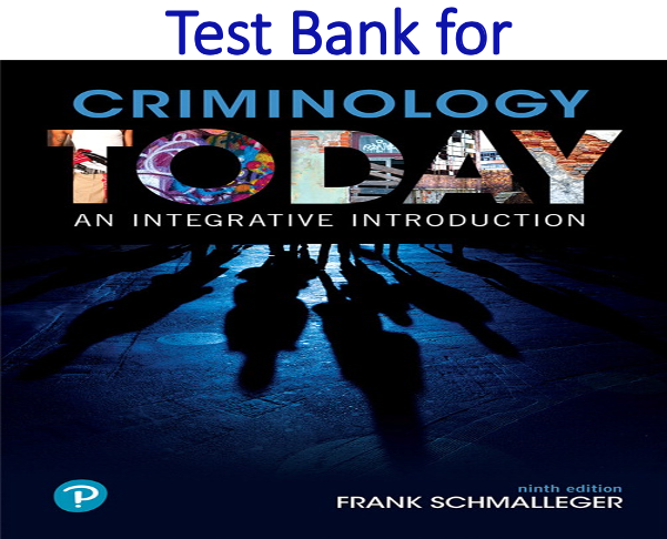 Test Bank for Criminology Today An Integrative Introduction 9th Edition by Frank Schmalleger